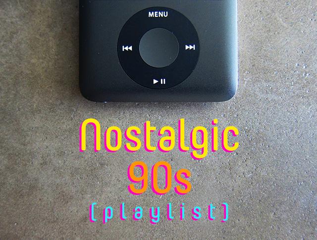 Nostalgic 90s Playlist