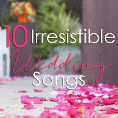 10 Irresistible Wedding Songs (Playlist)
