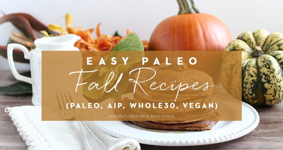 Easy Paleo Fall Recipes (AIP, Whole30, Vegan)