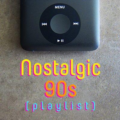 Nostalgic 90s (Playlist)